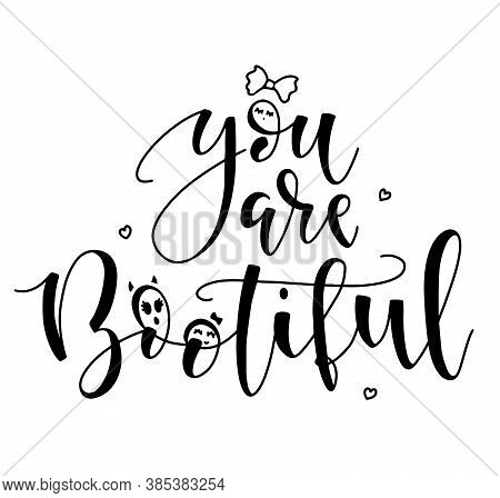 You Are Bootiful Halloween Phrase For Girls. Black Text Isolated On White Background.