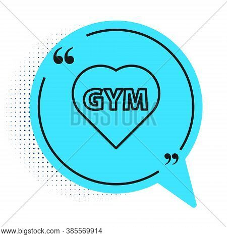 Black Line Fitness Gym Heart Icon Isolated On White Background. I Love Fitness. Blue Speech Bubble S