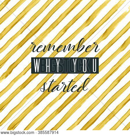 Remember Why You Started. Lettering On Hand Paint Yellow Golden Foil Stripe Watercolor Texture Isola