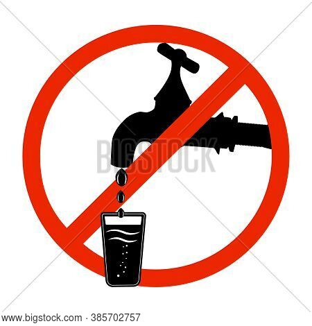 Not Drinkable Water, Red Prohibition Sign Isolated On White Background. Symbol Do Not Use Water To D