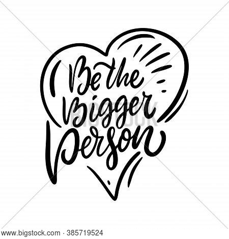 Be The Bigger Person. Black Color Lettering Phrase. Modern Calligraphy. Vector Illustration.