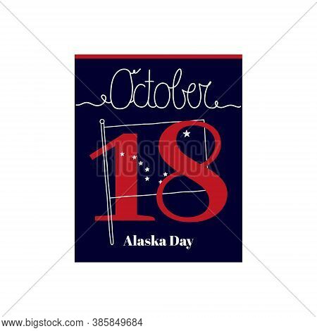 Calendar Sheet, Vector Illustration On The Theme Of Alaska Day On October 18. Decorated With A Handw