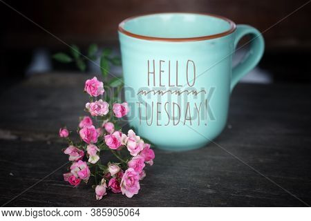 Tuesday Coffee Concept With Text Greeting Written On A Cup Of Morning Coffee Or Tea - Hello Tuesday,