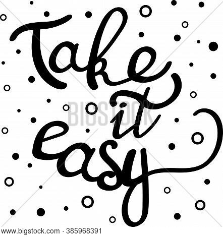 Take It Easy Motivational Lettering. Black Hand Written Inspiration Quote Isolated. You Can Optimist