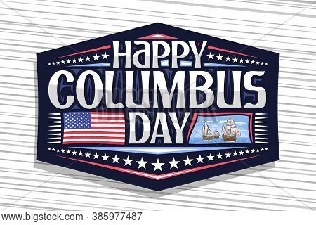 Vector Logo For Columbus Day, Dark Badge With Illustration Of Old Sail Ships In Atlantic Ocean, Gree