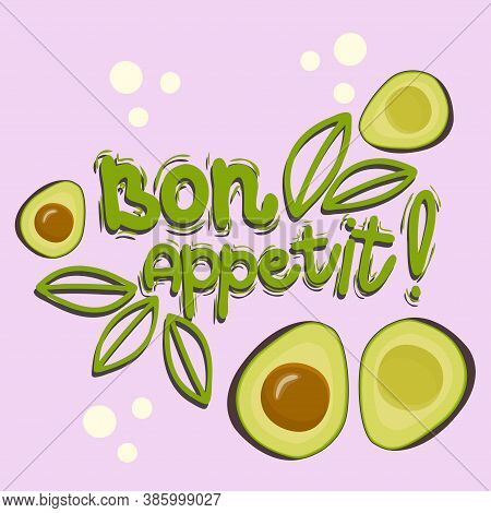 Lettering Poster. Bon Appetit With Avocado Is Isolated On A Colored Background. Vector Illustration