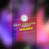 The best dreams happen when you are awake. Motivational poster. Mosaic background poster