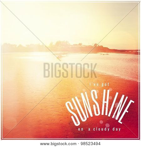 Inspirational Typographic Quote - I've got Sunshine on a cloudy day