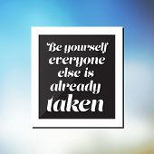 Be yourself, everyone else is already taken. - Inspirational Quote, Slogan, Saying - Success Concept Illustration with Label and Blurry Sky Image Background poster