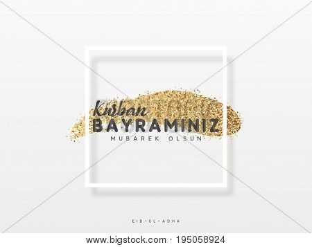 Greeting card design Kurban Bayraminiz Mubarek Olsun. Eid al-Adha Mubarak a golden smear in a white frame