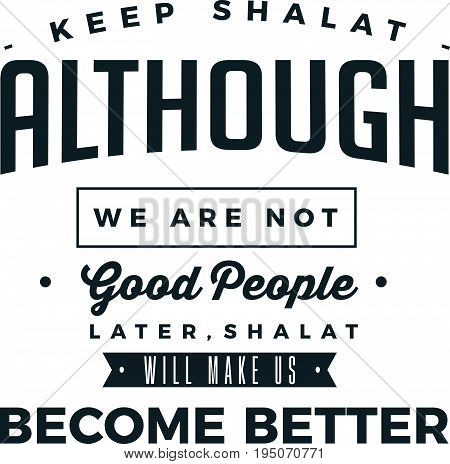 keep shalat although we are not good people laterm shalat will make us become better