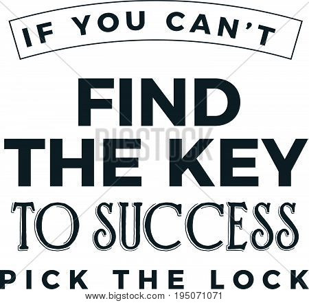 if you can't find the key to success pick the lock