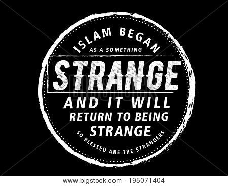 islam began as a something strange and it will return to being strange so blessed are the strangers