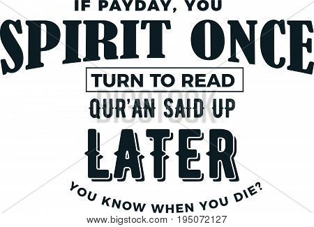 if payday, you spirit once turn to read qur'an said up later you know when you die?