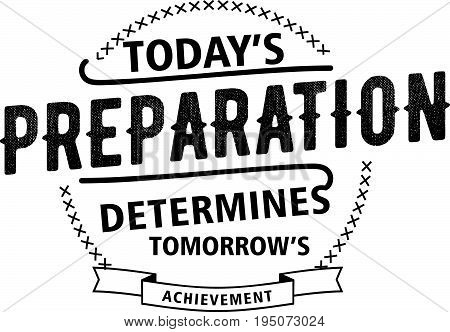 today's preparation determines tomorrow's achievement. vector illustration