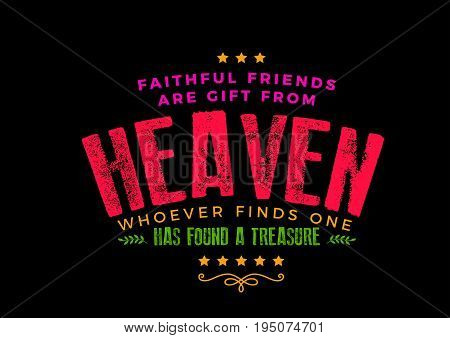 faithful friends are gift from heaven whoever finds one has found a treasure