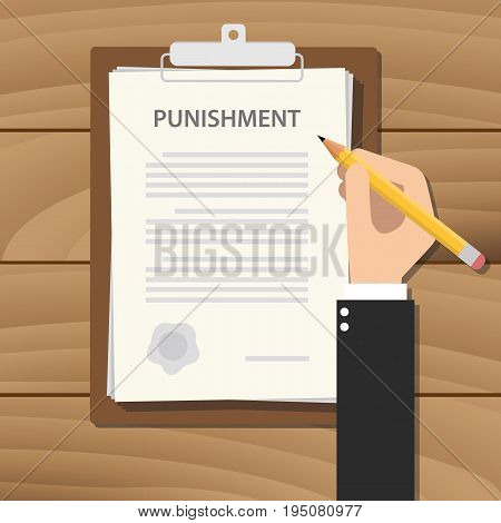 punishment concept illustration with businessman hand signing a paper work in clipboard with text vector