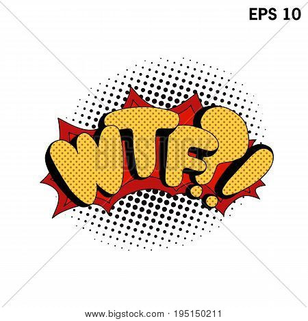 WTF pop art. Comic speech bubbles. Vector bright dynamic comic illustrations isolated on white background. EPS 10.