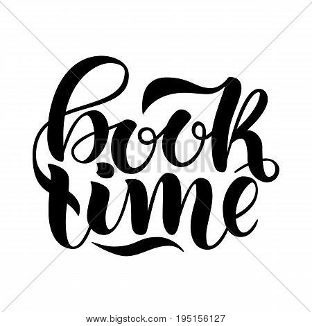 Book time. Inspirational and motivational quotes. Hand painted ink lettering. Hand lettering and custom typography for your designs for prints, posters, cards, etc.