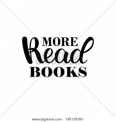 Read more book. Inspirational and motivational quotes. Hand painted ink lettering. Hand lettering and custom typography for your designs for prints, posters, cards, etc.