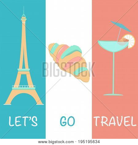 Let's go travel. Eiffel tower, croissant and cocktail in Pastel colors.