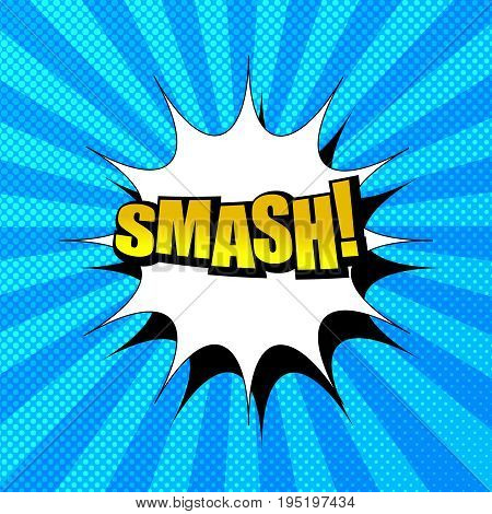 Comic book Smash wording concept with yellow inscription, white speech bubble and halftone effects on blue radial background in pop art style. Vector illustration