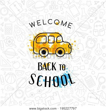 Back to School banner. Welcome sign with school bus on the texture from line art icons of education science objects and office supplies. Creative design emblem on the doodle background.