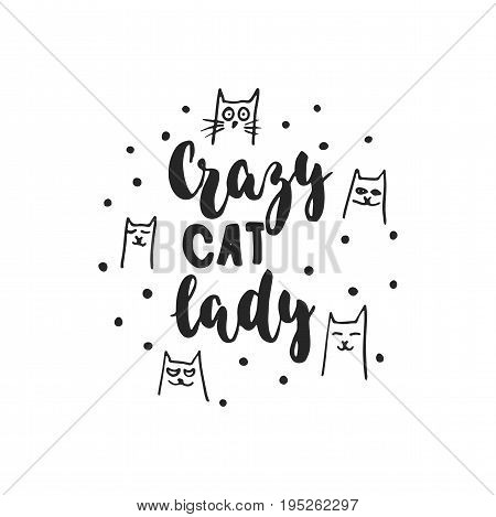 Crazy cat lady - hand drawn dancing lettering quote isolated on the white background. Fun brush ink inscription for photo overlays, greeting card or t-shirt print, poster design