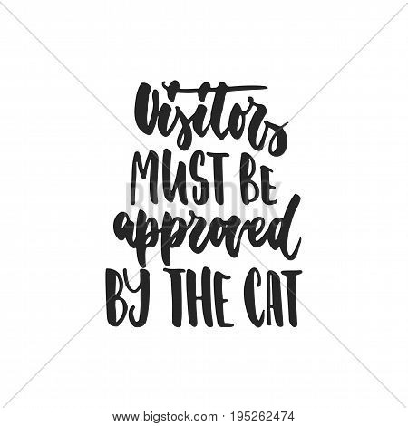 Visitors must be approved by the cat - hand drawn dancing lettering quote isolated on the white background. Fun brush ink inscription for photo overlays, greeting card or t-shirt print, poster design poster