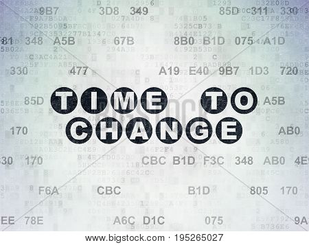 Time concept: Painted black text Time to Change on Digital Data Paper background with Hexadecimal Code