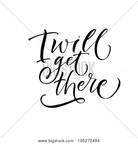 I will get there postcard. Ink illustration. Modern brush calligraphy. Isolated on white background.