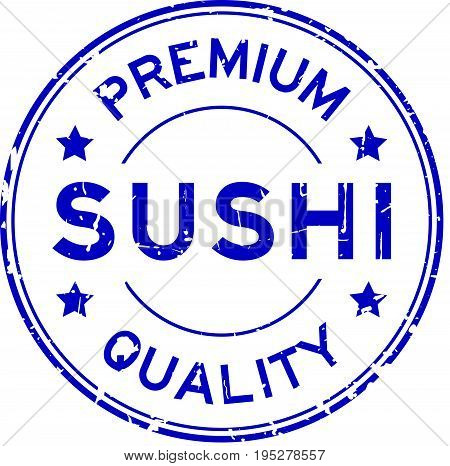 Grunge blue premium quality sushi round rubber seal stamp on white background