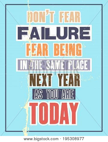 Inspiring motivation quote with text Do Not Fear Failure Fear Being In The Same Place Next Year As You Are Today. Vector typography poster and t-shirt design concept. Distressed old metal sign texture