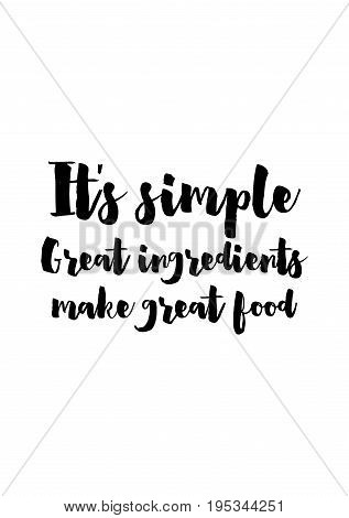 Quote food calligraphy style. Hand lettering design element. Inspirational quote: It's simple: Great ingredients make great food.