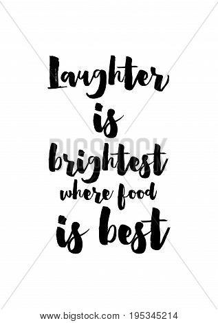 Quote food calligraphy style. Hand lettering design element. Inspirational quote: Laughter is brightest where food is best.