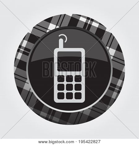 black isolated button with gray black and white tartan pattern on the border - light gray old mobile phone with antenna and signal icon in front of a gray background