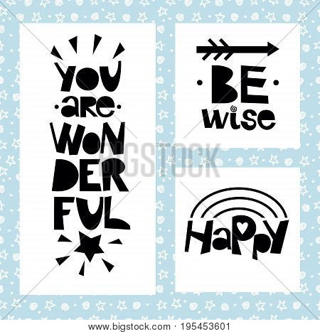 Three sentences on black background of stars and spirals. Be wise. You are wonderful. Happy. Poster. Card. Motivational quotes