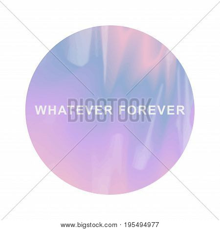 Trendy Holographic Design Illustration Round Shape Sticker Emblem Whit Text - Whatever Forever. Past