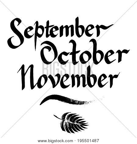 September, October, November, vector hand drawn lettering. Calligraphy ink graphic design for autumn months. Typography design isolated on white background.