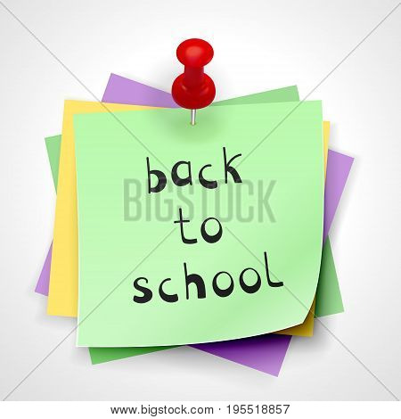 Back to school. Pinned with a red button is a stack of colored sheets of paper with an inscription on the top green sheet. Vector illustration