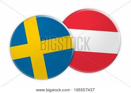 News Concept: Sweden Flag Button On Austria Flag Button 3d illustration on white background