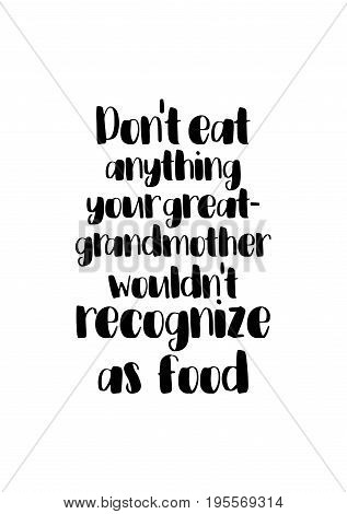 Quote food calligraphy style. Hand lettering design element. Inspirational quote: Don't eat anything your great-grandmother wouldn't recognize as food.