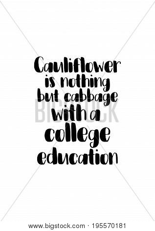 Quote food calligraphy style. Hand lettering design element. Inspirational quote: Cauliflower is nothing but cabbage with a college education.