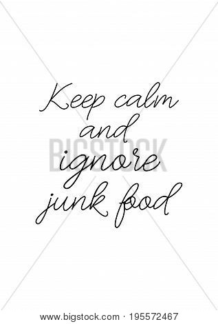 Quote food calligraphy style. Hand lettering design element. Inspirational quote: Keep calm and ignore junk food.