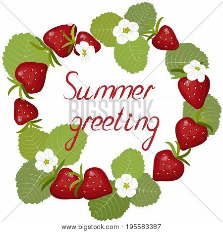 Greeting card wreath of blossoming strawberries, flowers and berries with leaves, inscription summer greeting, isolated on white background, vector illustration