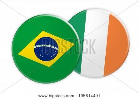 News Concept: Brazil Flag Button On Ireland Flag Button 3d illustration on white background