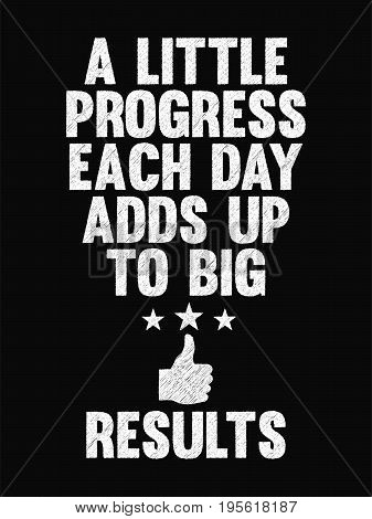 Motivational Quote Poster. A Little Progress Each Day Adds Up To Big Results. Chalk Calligraphy Styl