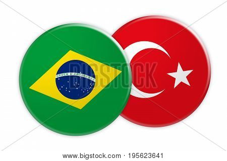 News Concept: Brazil Flag Button On Turkey Flag Button 3d illustration on white background