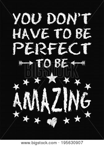 Motivational quote poster. You Don't Have to Be Perfect to Be Amazing. Chalk text style. Vector Illustration