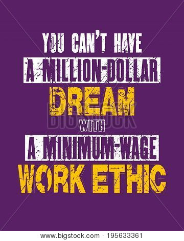 Inspiring motivation quote with text You Can Not Have a Million-dollar Dream With a Minimum-wage Work Ethic. Vector typography poster and t-shirt design concept. Distressed old metal sign texture.